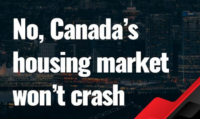 No, Canada's housing market won't crash